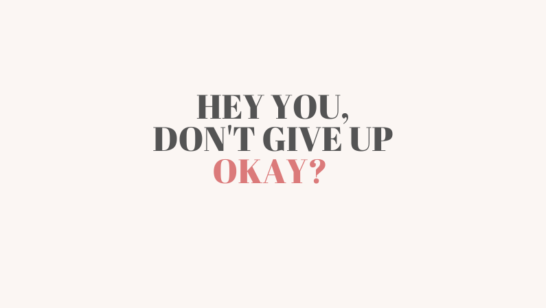 Hey you dont give up