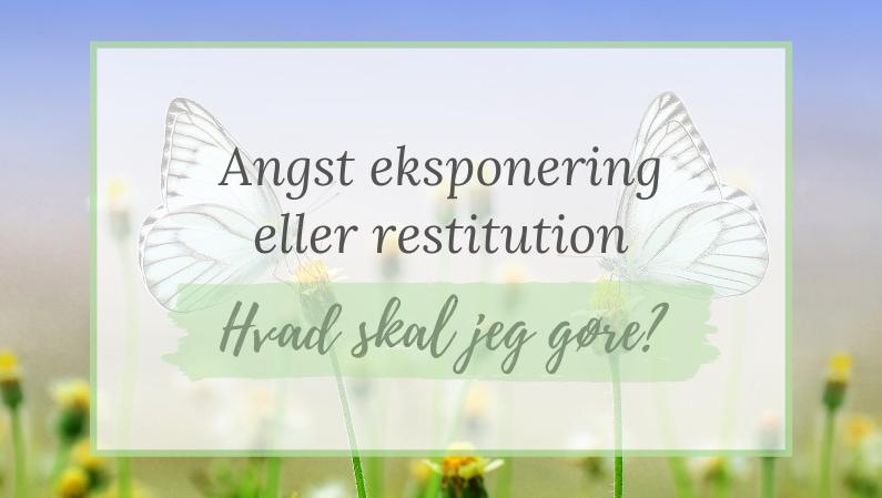 Angst eksponering eller restitution